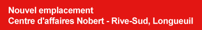 Nouvel emplacement - Centre d'affaires Nobert - Rive-Sud, Longueuil
